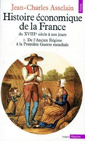 Histoire économique de la France du 18ème siècle à nos jours Tome 1 De l'Ancien Régime à la Première Guerre mondiale por ASSELAIN. Jean-Charles