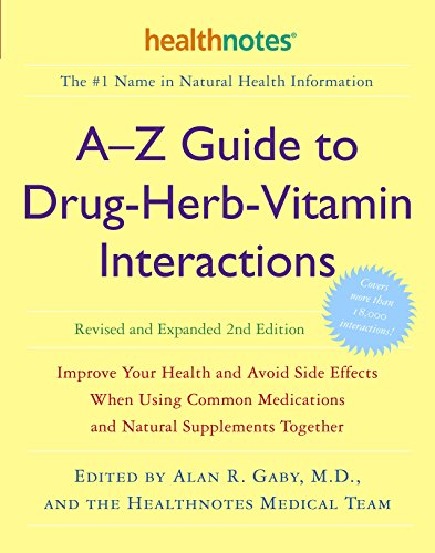 A-Z Guide to Drug-Herb-Vitamin Interactions: Improve Your Health and Avoid Side Effects When Using Common Medications and Natural Supplements Together