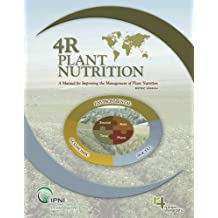 4R Plant Nutrition Manual: A Manual for Improving the Management of Plant Nutrition (Metric Version) (English Edition)