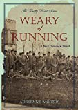 Weary of Running (The Tenafly Road Series) by Adrienne Morris front cover