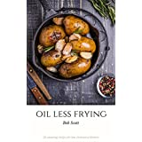 Oil Less Frying: 25 Amazing Recipes For Low Cholesterol Dinners (English Edition)