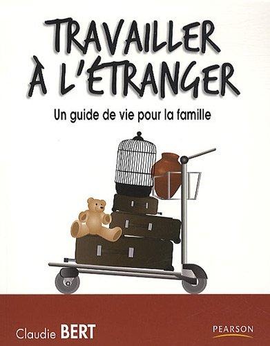 Travailler à l'étranger : Un guide de vie pour la famille par Claudie Bert