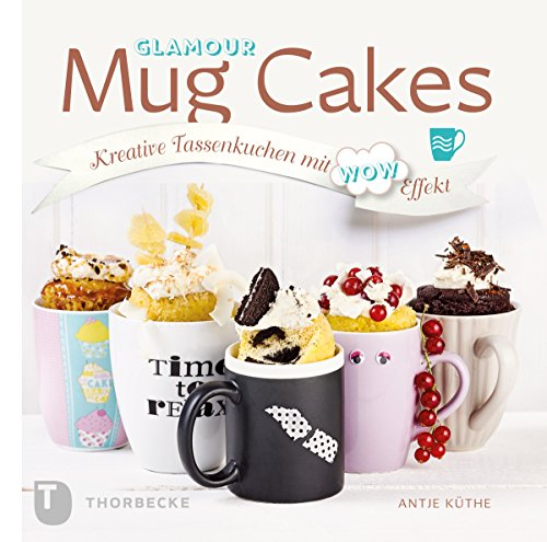 Glamour Mug Cakes: Kreative Tassenkuchen mit Wow-Effekt
