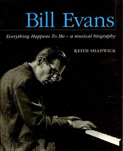 Bill Evans - Everything Happens to Me: A Musical Biography (English Edition)