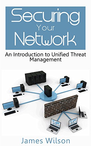 Securing your Network: An Introduction to Unified Threat Management (English Edition) por James Wilson