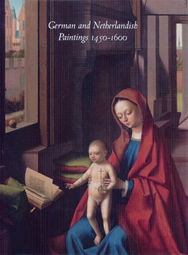German and Netherlandish Paintings, 1450-1600: The Collections of the Nelson-Atkins Museum of Art