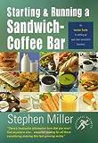 Starting and Running a Sandwich-Coffee Bar: An Insider Guide (Successful Business Start-ups)