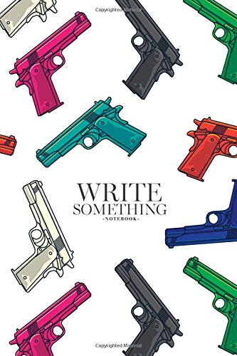 Notebook - Write something: Colorful guns / pistols notebook, Daily Journal, Composition Book Journal, College Ruled Paper, 6 x 9 inches (100sheets)