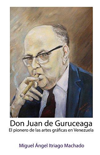 Don Juan de Guruceaga: El pionero de las artes gráficas en Venezuela por Miguel Itriago Machado