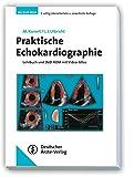Praktische Echokardiographie: Lehrbuch und DVD mit Video-Atlas