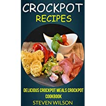 Crockpot Recipes: Delicious Crockpot Meals Crockpot Cookbook (English Edition)