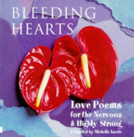 Bleeding Hearts: Love Poems for the Nervous and Highly Strung (Anthology)