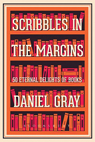 Scribbles in the Margins: 50 Eternal Delights of Books by [Gray, Daniel]