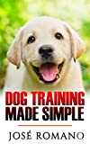 Dog Training Made Simple (Obedience, housebreaking, puppy training, clever tricks, positive reinforcement: all for a happy, well trained dog).