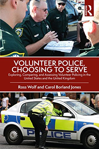 Volunteer Police, Choosing to Serve: Exploring, Comparing, and Assessing Volunteer Policing in the United States and the United Kingdom