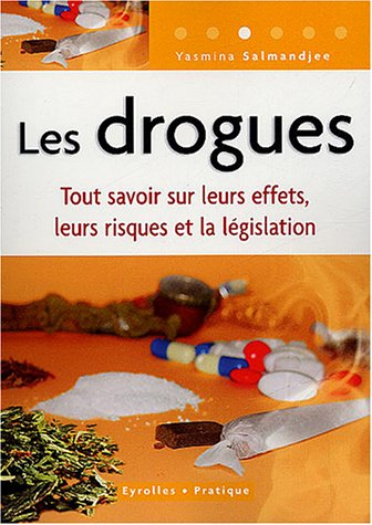 Les drogues : Tout savoir sur leurs effets, leurs risques et la législation par Yasmina Lecomte