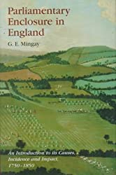Parliamentary Enclosure in England: An Introduction to Its Causes, Incidence and Impact 1750-1850