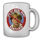 Das ist NICHT meine Kanzlerin Anti Angela Merkel BRD Krise Deutschland Demo Protest Politik NEIN Danke - Tasse Kaffee Becher #16270
