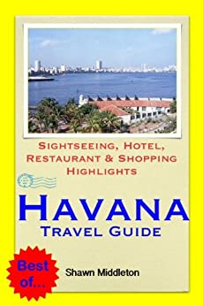 Havana, Cuba Travel Guide - Sightseeing, Hotel, Restaurant & Shopping Highlights (Illustrated) by [Middleton, Shawn]