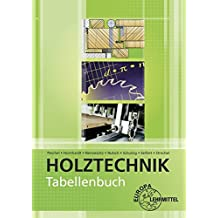 Tabellenbuch Holztechnik: Tabellen - Formeln - Regeln - Bestimmungen