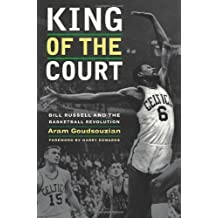 King of the Court: Bill Russell and the Basketball Revolution by Aram Goudsouzian (2010-04-06)
