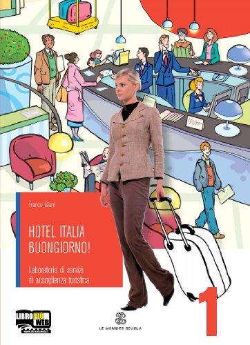Hotel Italia buongiorno. Laboratorio di ricevimento. Con espansione online. Per gli Ist. professionali alberghieri: 1