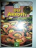 Idee in Cucina GLI ARROSTI. Ricette, Consigli e Calorie