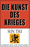 Die Kunst des Krieges: Der bedeutendste Strategie-Ratgeber aller Zeiten - Sun Tsu