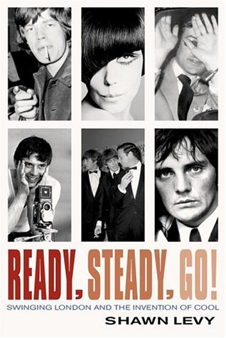 Ready, Steady, Go!: Swinging London and the Invention of Cool por Shawn Levy