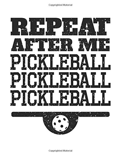 Repeat After Me Pickleball Pickleball Pickleball: Blank Sketch, Draw and Doodle Book: 2 por Dartan Creations