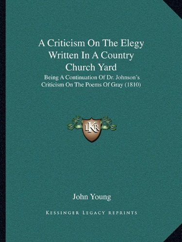 A Criticism on the Elegy Written in a Country Church Yard: Being a Continuation of Dr. Johnson's Criticism on the Poems of Gray (1810)