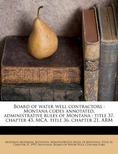 Board of water well contractors: Montana codes annotated, administrative rules of Montana : title 37, chapter 43, MCA, title 36, chapter 21, ARM
