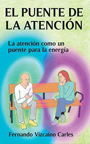 EL PUENTE DE LA ATENCIÓN: La atención como un puente para la energía por Fernando Vizcaíno Carles