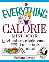 The Everything Calorie Mini Book: Quick and Easy Calorie Counts for All the Foods You Love to Eat