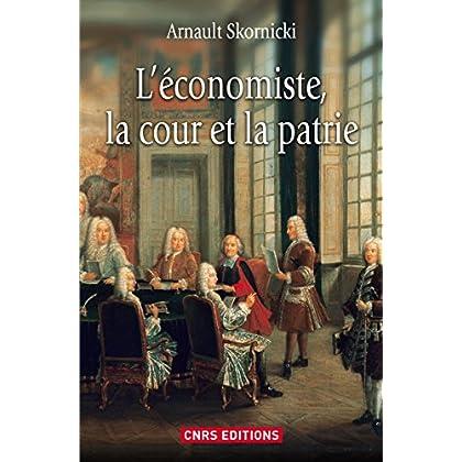 Economiste, la cour et la patrie (L'): L'économie politique dans la France des Lumières (HISTOIRE)