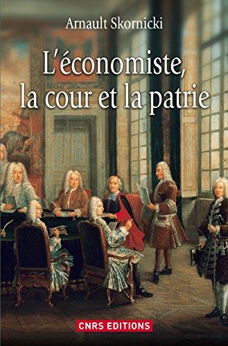 Economiste, la cour et la patrie (L'): L'�...