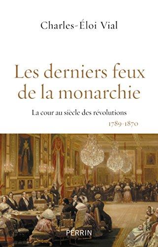 Les derniers feux de la monarchie - Charles-Eloi VIAL