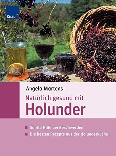 Holunder-geschmack (Natürlich gesund mit Holunder: Sanfte Hilfe bei Beschwerden Die besten Rezepte aus der Holunderküche)
