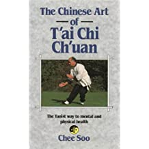 The Chinese Art of T'ai Chi Ch'uan: The Taoist Way to Mental and Physical Health