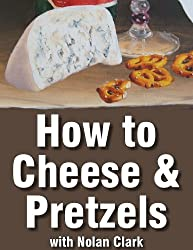 How to Paint Cheese and Pretzels in a Still Life (Still Life Painting with Nolan Clark Book 7) (English Edition)