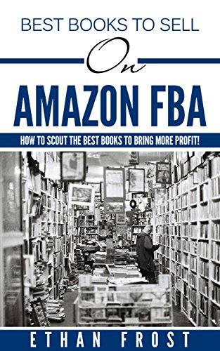 Best Books to Sell on Amazon FBA: How to Scout the Best Books to Bring More Profit! (Book Selling, Book Scouting, Reselling, Flipping,) (English Edition)