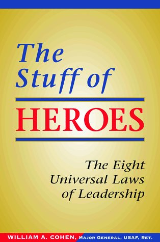 The Stuff of Heroes: The Eight Universal Laws of Leadership por William A Cohen PH D