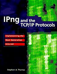 IPng and the TCP/IP Protocols: Implementing the Next Generation Internet