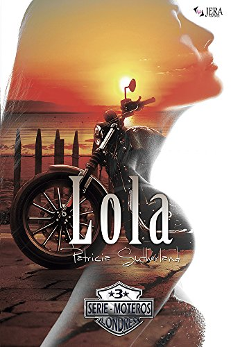 Lola (Serie Moteros nº 3) por Patricia Sutherland