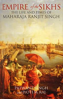 Empire of the Sikhs by [Singh, Patwant, Rai, Jyoti M.]