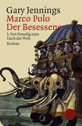 Marco Polo. Der Besessene I. Von Venedig zum Dach der Welt.: BD 1