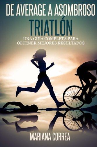 De Average a Asombroso Triatlon: Una guia completa para  obtener mejores resultados por Mariana Correa