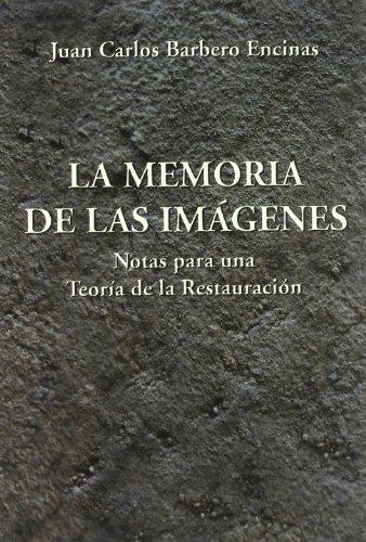 La Memoria de las Imágenes. Notas para una teoría de la restauración por Juan Carlos Barbero Encinas