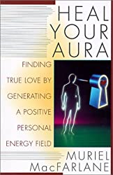 Heal Your Aura: Finding True Love by Generating a Positive Energy Field