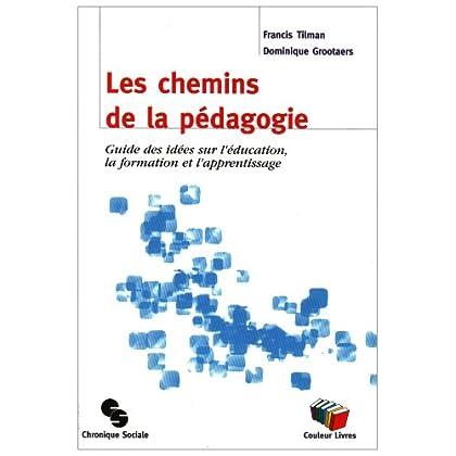 Les chemins de la pédagogie : Guide des idées sur l'éducation, la formation et l'apprentissage